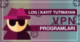 Kayıt tutmayan VPN programları! İnternette görünmez olun!
